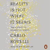 Reality Is Not What It Seems - Carlo Rovelli - audiobook