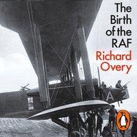 Birth of the RAF, 1918 - Richard Overy - audiobook