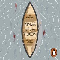 Kings of the Yukon - Adam Weymouth - audiobook