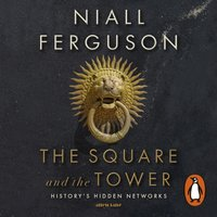 Square and the Tower - Niall Ferguson - audiobook