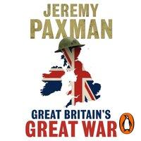 Great Britain's Great War - Jeremy Paxman - audiobook
