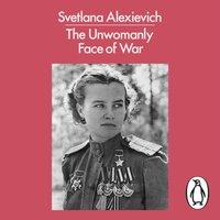 Unwomanly Face of War - Svetlana Alexievich - audiobook