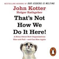 That's Not How We Do It Here! - John Kotter - audiobook