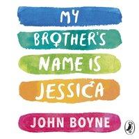 My Brother's Name is Jessica - John Boyne - audiobook