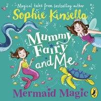 Mummy Fairy and Me: Mermaid Magic - Sophie Kinsella - audiobook