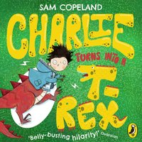 Charlie Turns Into a T-Rex - Sam Copeland - audiobook
