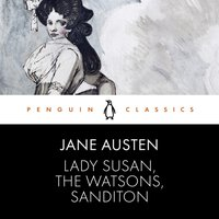 Lady Susan, the Watsons, Sanditon - Jane Austen - audiobook