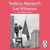 Last Witnesses - Svetlana Alexievich - audiobook