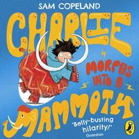 Charlie Morphs Into a Mammoth - Sam Copeland - audiobook