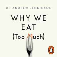 Why We Eat (Too Much) - Andrew Jenkinson - audiobook