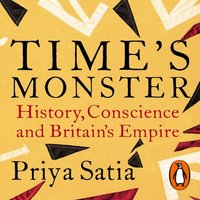 Time's Monster - Priya Satia - audiobook