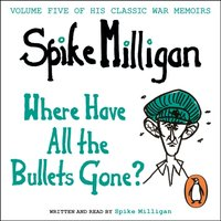 Where Have All the Bullets Gone? - Spike Milligan - audiobook