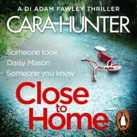 Close to Home - Cara Hunter - audiobook