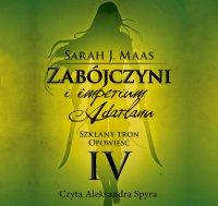 Zabójczyni i imperium Adarlanu. Szklany tron. Opowieść IV - Sarah J. Maas - audiobook