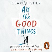 All the Good Things - Clare Fisher - audiobook