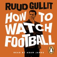 How To Watch Football - Ruud Gullit - audiobook