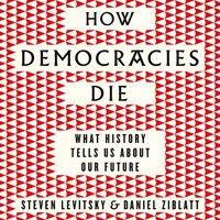 How Democracies Die - Steven Levitsky - audiobook