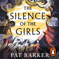 Silence of the Girls - Pat Barker - audiobook