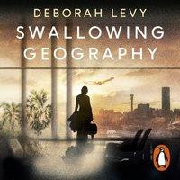 Swallowing Geography - Deborah Levy - audiobook
