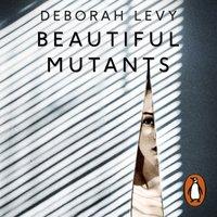 Beautiful Mutants - Deborah Levy - audiobook