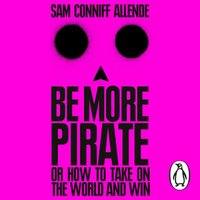 Be More Pirate - Sam Conniff Allende - audiobook
