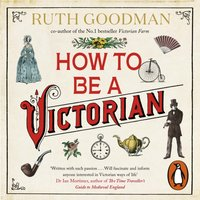 How to be a Victorian - Ruth Goodman - audiobook