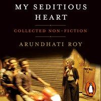 My Seditious Heart - Arundhati Roy - audiobook