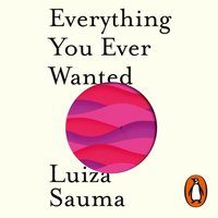 Everything You Ever Wanted - Luiza Sauma - audiobook