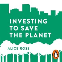 Investing To Save The Planet - Alice Ross - audiobook