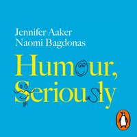 Humour, Seriously - Jennifer Aaker - audiobook