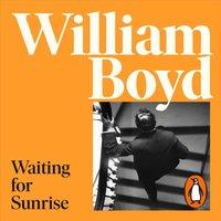 Waiting for Sunrise - William Boyd - audiobook