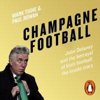 Champagne Football - Mark Tighe - audiobook