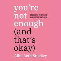 You're Not Enough (And That's Okay) - Allie Beth Stuckey - audiobook