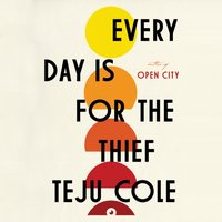 Every Day Is for the Thief - Teju Cole - audiobook