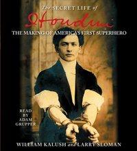 Secret Life of Houdini - William Kalush - audiobook