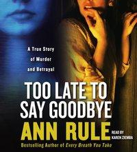 Too Late to Say Goodbye - Ann Rule - audiobook