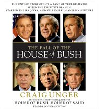 Fall of the House of Bush - Craig Unger - audiobook
