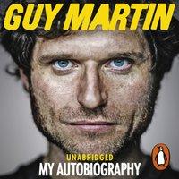 Guy Martin: My Autobiography - Guy Martin - audiobook
