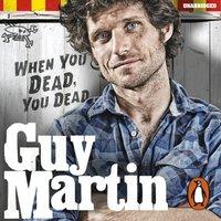 Guy Martin: When You Dead, You Dead - Guy Martin - audiobook
