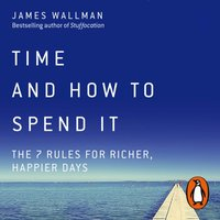 Time and How to Spend It - James Wallman - audiobook