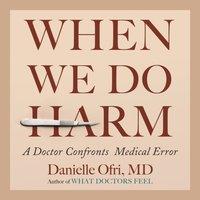 When We Do Harm - MD Danielle Ofri - audiobook
