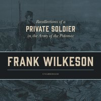 Recollections of a Private Soldier in the Army of the Potomac - Frank Wilkeson - audiobook