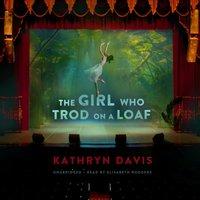 Girl Who Trod on a Loaf - Kathryn Davis - audiobook