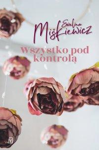 Wszystko pod kontrolą - Ewelina Miśkiewicz - ebook