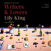Writers & Lovers - Lily King - audiobook