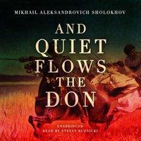 And Quiet Flows the Don - Mikhail Sholokhov - audiobook