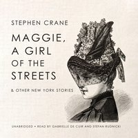 Maggie, a Girl of the Streets & Other New York Stories - Stephen Crane - audiobook