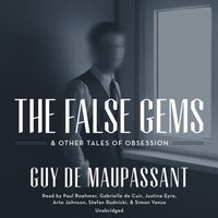 False Gems & Other Tales of Obsession - Guy de Maupassant - audiobook