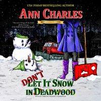 Don't Let it Snow in Deadwood - Ann Charles - audiobook
