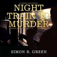 Night Train to Murder - Simon R. Green - audiobook